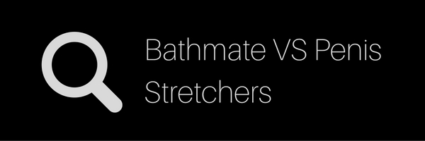 Bathmate VS Penis Stretchers